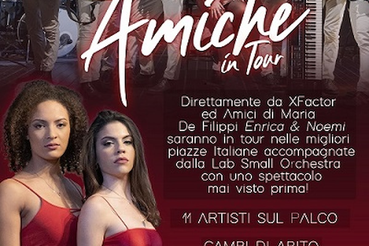 Enrica Tara e Noemi Cainero in concerto nelle piazze italiane con lo spettacolo Amiche in Tour