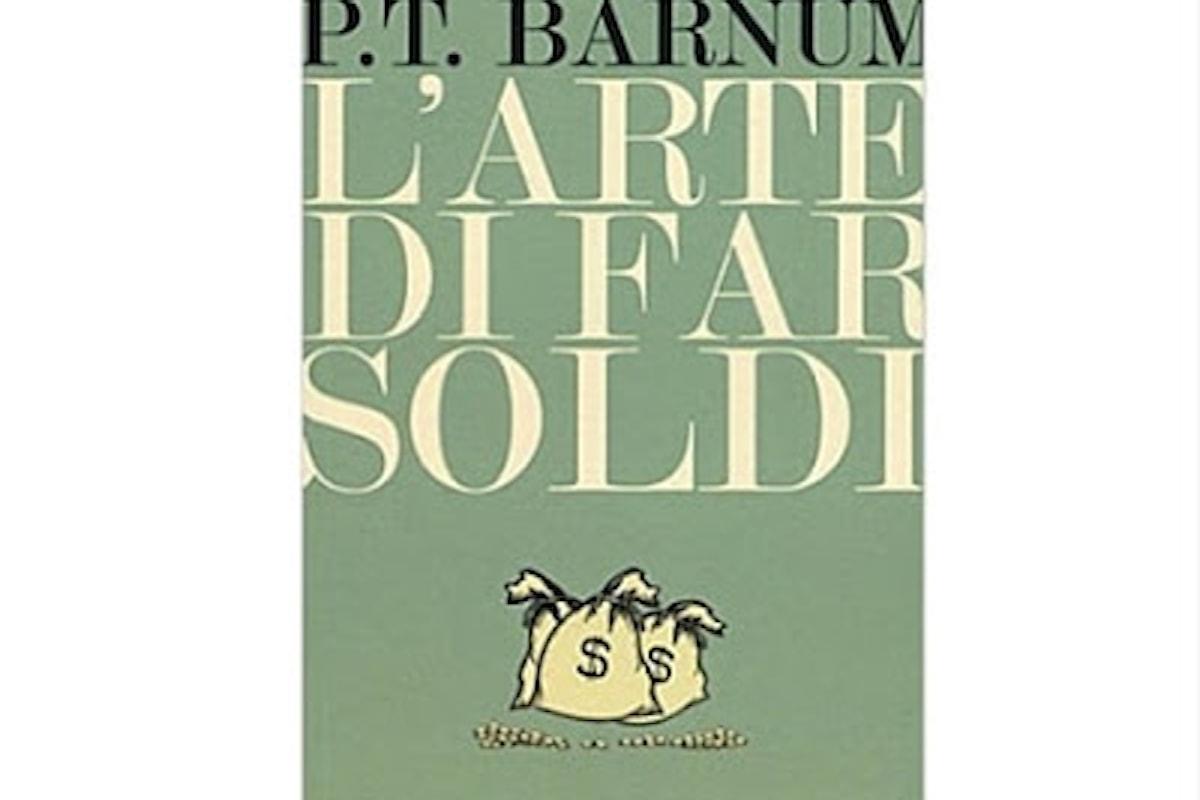 L'arte di far soldi secondo P.T. Barnum