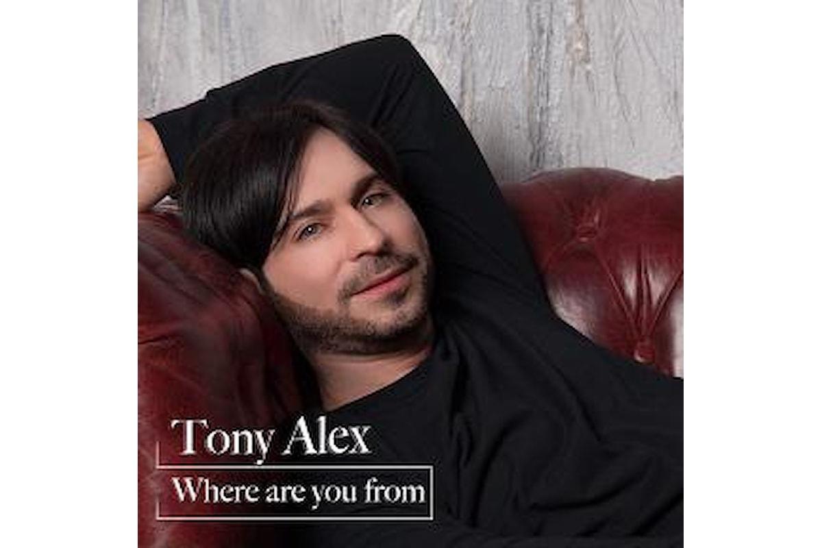 """TONY ALEX: """"WHERE ARE YOU FROM?"""" è il singolo d'esordio del cantautore napoletano"""